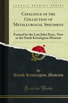 Catalogue of the Collection of Metallurgical Specimens