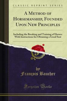 A Method of Horsemanship, Founded Upon New Principles