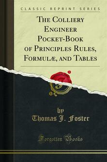 The Colliery Engineer Pocket-Book of Principles Rules, Formulæ, and Tables