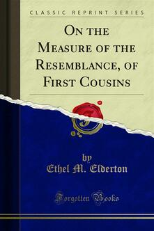 On the Measure of the Resemblance, of First Cousins