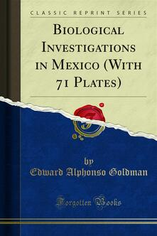Biological Investigations in Mexico (With 71 Plates)