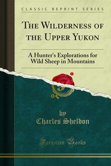 The Wilderness of the Upper Yukon