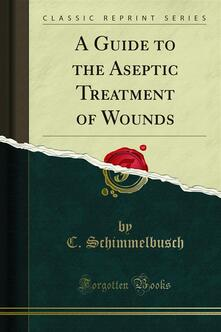 A Guide to the Aseptic Treatment of Wounds