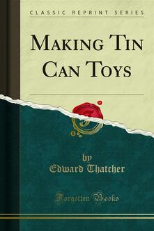 Making Tin Can Toys