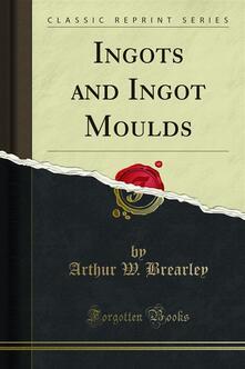 Ingots and Ingot Moulds
