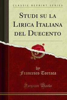 Studi su la Lirica Italiana del Duecento - Francesco Torraca - ebook