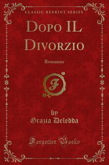 Dopo IL Divorzio - Grazia Deledda - ebook