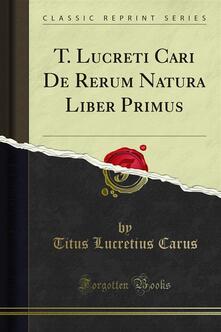 T. Lucreti Cari De Rerum Natura Liber Primus - Titus Lucretius Carus - ebook
