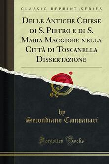 Delle Antiche Chiese di S. Pietro e di S. Maria Maggiore nella Città di Toscanella Dissertazione - Secondiano Campanari - ebook