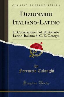 Dizionario Italiano-Latino - Ferruccio Calonghi - ebook