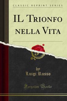 IL Trionfo nella Vita - Luigi Russo - ebook