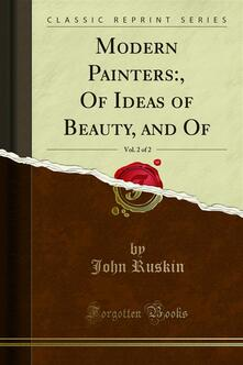 Modern Painters:, Of Ideas of Beauty, and Of