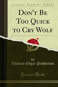 Don't Be Too Quick to Cry Wolf