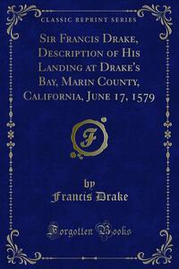 Sir Francis Drake, Description of His Landing at Drake's Bay, Marin County, California, June 17, 1579