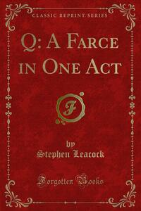 Q: A Farce in One Act