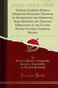 Lessons Learned During Operation Enduring Freedom in Afghanistan and Operation Iraqi Freedom, and Ongoing Operations in the United States Central Command Region