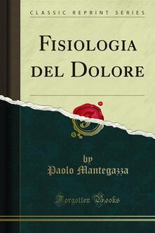 Fisiologia del Dolore - Paolo Mantegazza - ebook