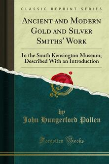 Ancient and Modern Gold and Silver Smiths' Work