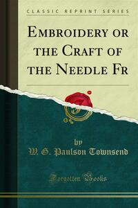 Embroidery or the Craft of the Needle Fr