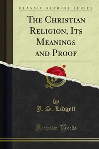 The Christian Religion, Its Meanings and Proof