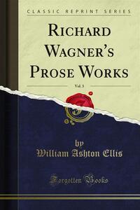 Richard Wagner's Prose Works