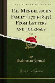 The Mendelssohn Family (1729-1847) From Letters and Journals