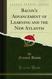 Bacon's Advancement of Learning and the New Atlantis