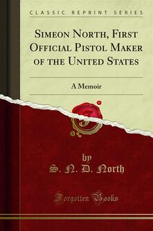 Simeon North, First Official Pistol Maker of the United States