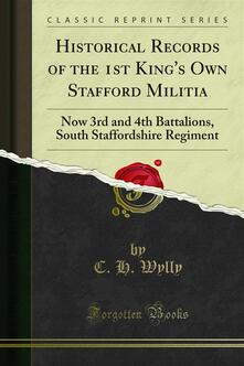 Historical Records of the 1st King's Own Stafford Militia