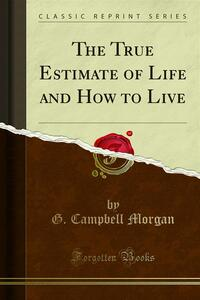 The True Estimate of Life and How to Live