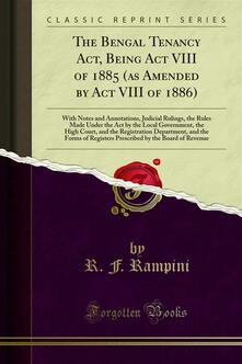 The Bengal Tenancy Act, Being Act VIII of 1885 (as Amended by Act VIII of 1886)