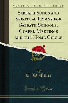 Sabbath Songs and Spiritual Hymns for Sabbath Schools, Gospel Meetings and the Home Circle