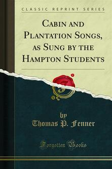 Cabin and Plantation Songs, as Sung by the Hampton Students