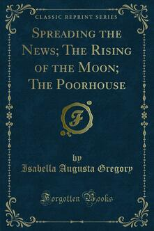 Spreading the News; The Rising of the Moon; The Poorhouse