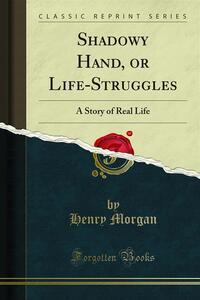 Shadowy Hand, or Life-Struggles