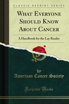 What Everyone Should Know About Cancer