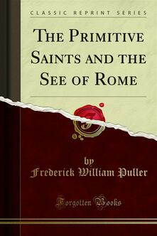 The Primitive Saints and the See of Rome
