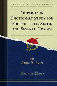Outlines in Dictionary Study for Fourth, ?fth, Sixth, and Seventh Grades
