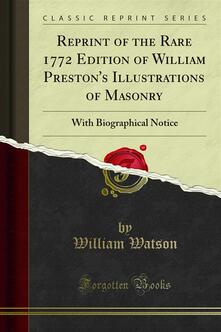 Reprint of the Rare 1772 Edition of William Preston's Illustrations of Masonry