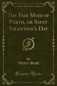 The Fair Maid of Perth, or Saint Valentine's Day
