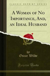 A Woman of No Importance, And, an Ideal Husband