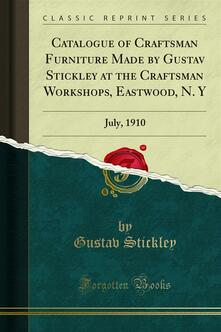 Catalogue of Craftsman Furniture Made by Gustav Stickley at the Craftsman Workshops, Eastwood, N. Y