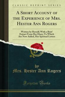 A Short Account of the Experience of Mrs. Hester Ann Rogers