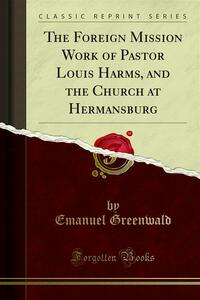 The Foreign Mission Work of Pastor Louis Harms, and the Church at Hermansburg