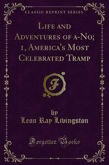 Life and Adventures of a-No; 1, America's Most Celebrated Tramp
