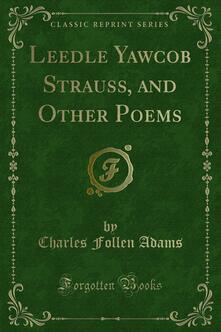 Leedle Yawcob Strauss, and Other Poems