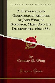 A Historical and Genealogical Register of John Wing, of Sandwich, Mass;, And His Descendants, 1662-1881