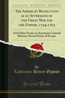 The American Revolution as an Aftermath of the Great War for the Empire, 1754-1763