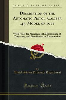 Description of the Automatic Pistol, Caliber .45, Model of 1911