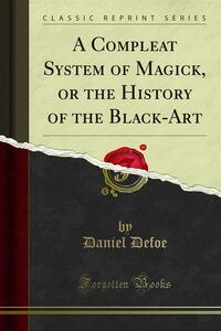 A Compleat System of Magick, or the History of the Black-Art